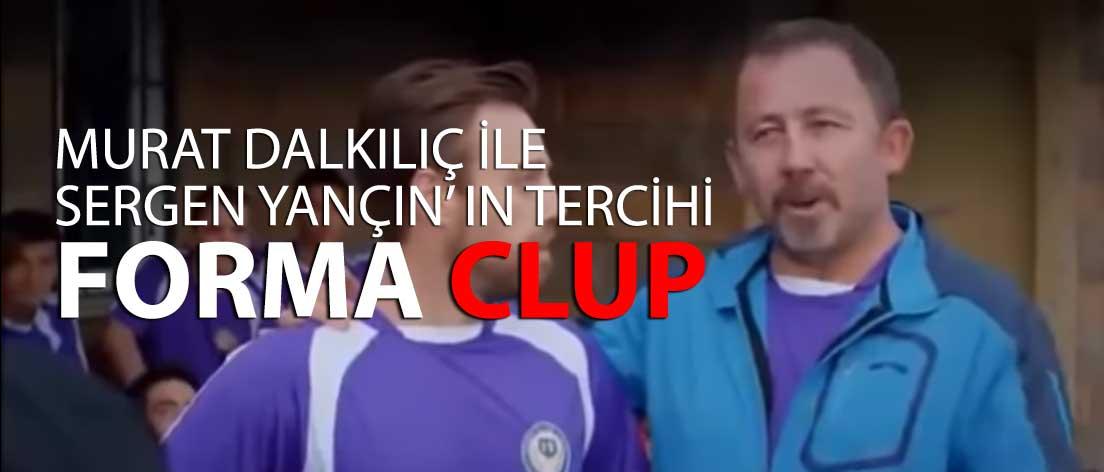 Murat Dalkılıç İle Sergen Yalçın'ın Tercihi Forma Clup